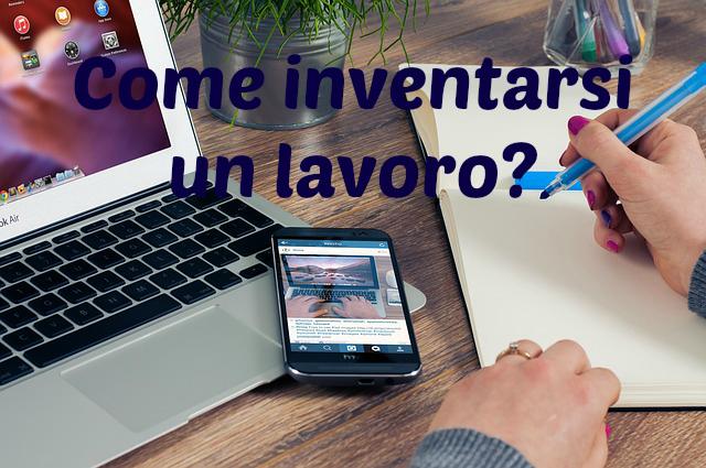 Come Inventarsi un Lavoro Redditizio  51 Idee e Consigli per te! b828f7363bd