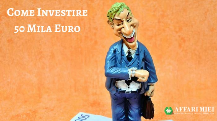 Come Investire 50.000 euro, 9 soluzioni con vari livelli di rendimento