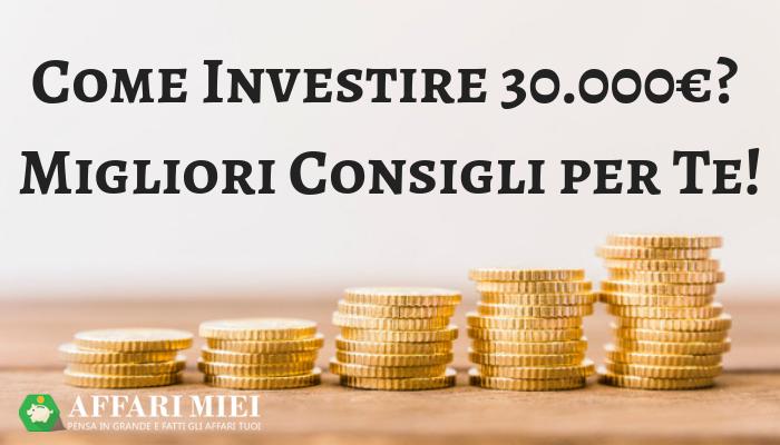 327539fa73 Nella guida di oggi voglio aiutarti ad individuare quali sono le migliori  strategie per investire 30.000 euro, una somma che comincia ad essere ...