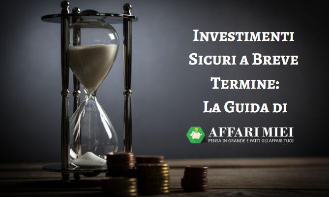 ac33e1c26f Quali sono gli investimenti sicuri a breve termine? Dove investire oggi?  Investire a breve termine per ottenere dei rendimenti alti è un po' un  ossimoro, ...