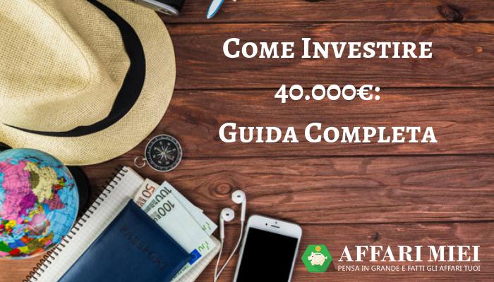 74965544d0 Come Investire Oggi 40.000 Euro: 8 Consigli Super per il 2019