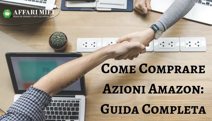 a92eddf8fa Comprare Azioni Amazon Online, Bastano 200€ per Investire!!!